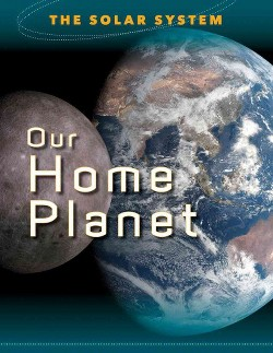 Our Home Planet (Library) (Mason Crest Publishers)