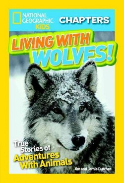 Living With Wolves! : True Stories of Adventures With Animals (Library) (Jim Dutcher & Jamie Dutcher)