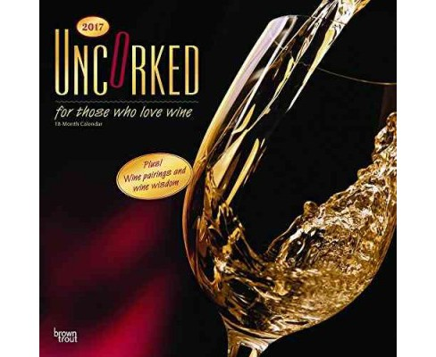 Uncorked, for Those Who Love Wine 2017 Calendar (Paperback) - image 1 of 1