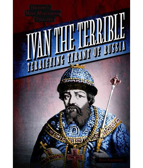 Ivan the Terrible : Terrifying Tyrant of Russia (Library) (Ryan Nagelhout) - image 1 of 1