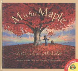 M Is for Maple : A Canadian Alphabet (Library) (Mike Ulmer)