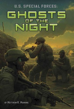 U.S. Special Forces : Ghosts of the Night (Library) (Matthew K. Manning)