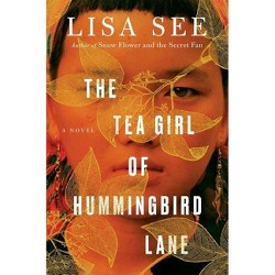 Tea Girl of Hummingbird Lane -  by Lisa See (Hardcover)