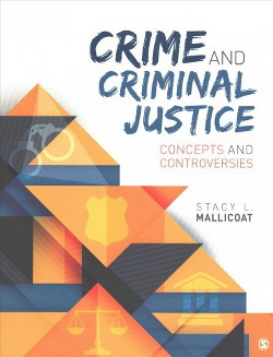 Crime and Criminal Justice : Concepts and Controversies (Paperback) (Stacy L. Mallicoat)