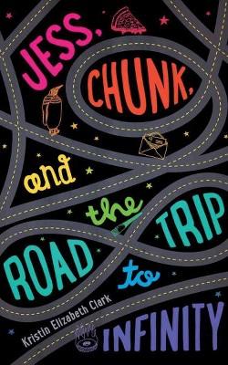 Jess, Chunk, and the Road Trip to Infinity (Unabridged) (CD/Spoken Word) (Kristin Elizabeth Clark)