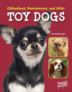 Chihuahuas, Pomeranians, and Other Toy Dogs (Library) (Tammy Gagne)