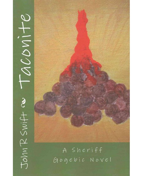 Taconite : A Sheriff Gogebic Novel (Paperback) (John R. Swift) - image 1 of 1