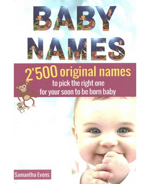 Baby Names : 2500 Original Names to Pick The Right One for Your Soon to be Born Baby (Paperback) - image 1 of 1