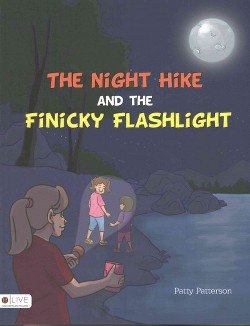 Night Hike and the Finicky Flashlight (Paperback) (Patty Patterson)