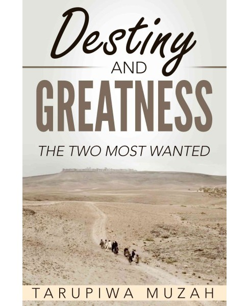 Destiny and Greatness : The Two Most Wanted (Paperback) (Tarupiwa Muzah) - image 1 of 1