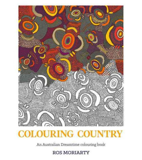 Colouring Country : An Australian Dreamtime Colouring Book (Paperback) (Ros Moriarty) - image 1 of 1
