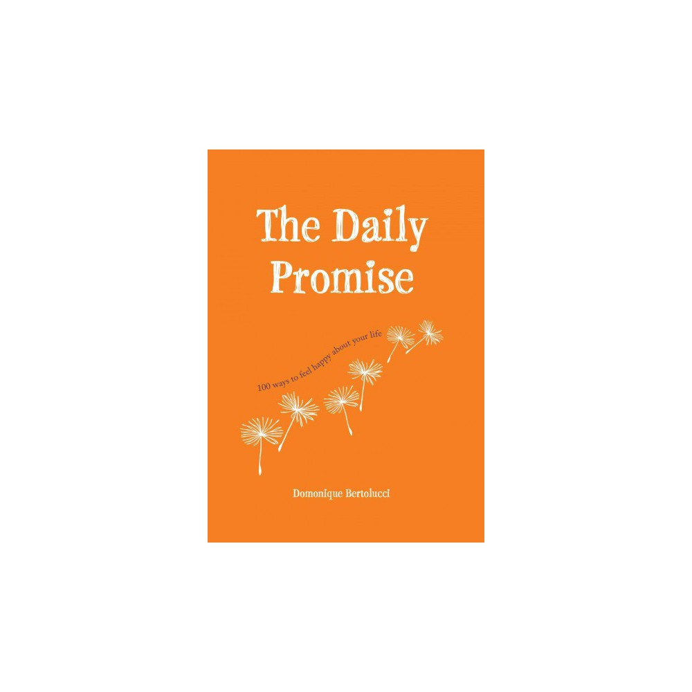 Daily Promise: 100 Ways to Feel Happy About Your Life (Hardcover) (Domonique Bertolucci)