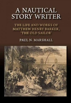 Nautical Story Writer : The Life and Works of Matthew Henry Barker, the Old Sailor (Paperback) (Paul N.