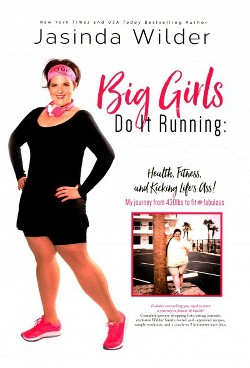 Big Girls Do It Running : Health, Fitness, and Kicking Life's !: My Journey from 430lbs to Fit and Fab