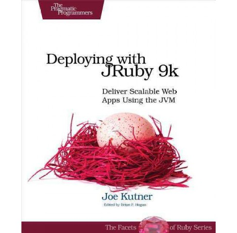 Deploying with JRuby 9k : Deliver Scalable Web Apps Using the JVM (Paperback) (Joe Kutner) - image 1 of 1