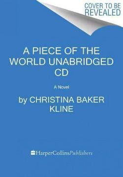 Piece of the World (Unabridged) (CD/Spoken Word) (Christina Baker Kline)