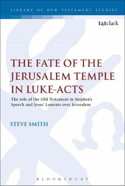 Fate of the Jerusalem Temple in Luke-acts : An Intertextual Approach to Jesus' Laments over Jerusalem