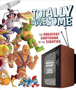 Totally Awesome : The Greatest Cartoons of the Eighties (Hardcover) (Andrew Farago)