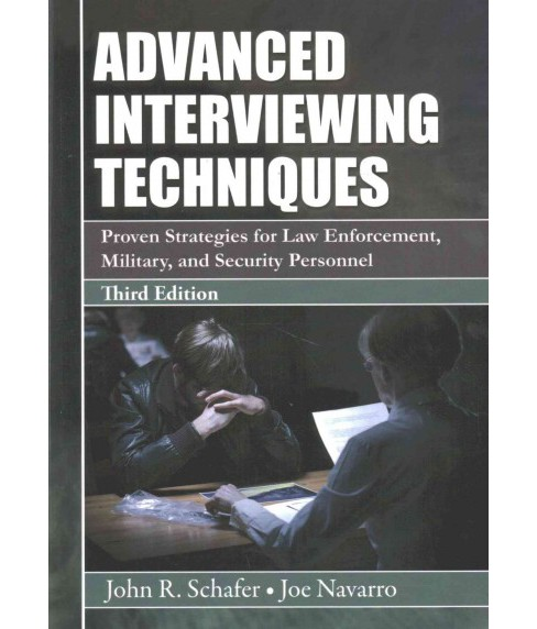 Advanced Interviewing Techniques : Proven Strategies for Law Enforcement, Military, and Security - image 1 of 1