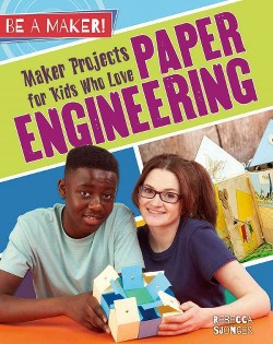 Maker Projects for Kids Who Love Paper Engineering (Library) (Rebecca Sjonger)