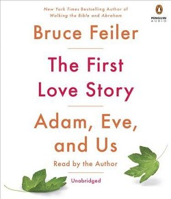 First Love Story : Adam, Eve, and Us (Unabridged) (CD/Spoken Word) (Bruce Feiler)