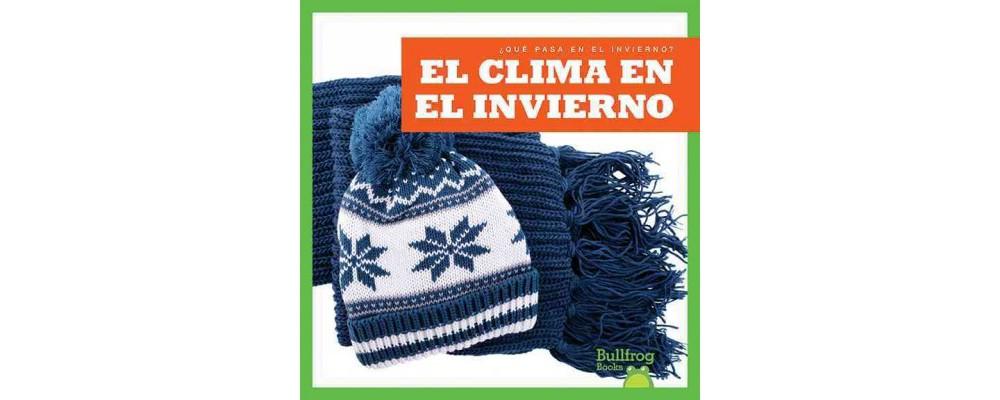 El clima en el invierno /The Weather in Winter (Library) (Jenny Fretland VanVoorst)