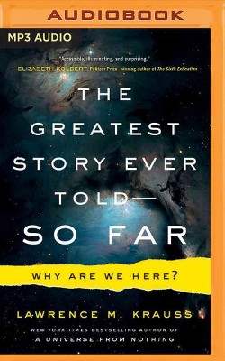 Greatest Story Ever Told--So Far : Why Are We Here? -  by Lawrence M. Krauss (MP3-CD)