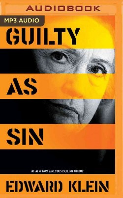 Guilty As Sin : Uncovering New Evidence of Corruption and How Hillary Clinton and the Democrats Derailed