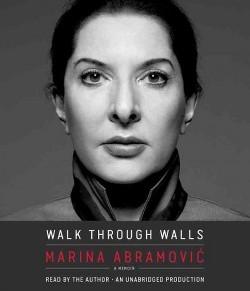 Walk Through Walls : A Memoir (Unabridged) (CD/Spoken Word) (Marina Abramovic)