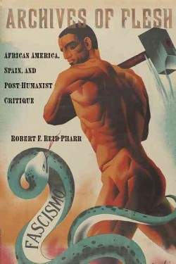 Archives of Flesh : African America, Spain, and Post-humanist Critique (Hardcover) (Robert F.