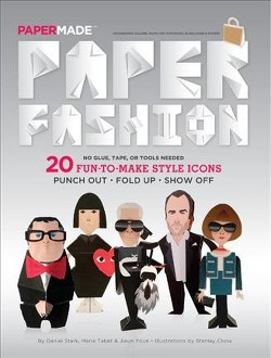 Paper Fashion : 20 Fun-to-Make Style Icons: Punch Out, Fold Up, Show Off (Paperback) (Daniel Stark &