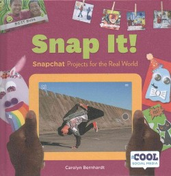 Snap It! : Snapchat Projects for the Real World (Library) (Carolyn Bernhardt)