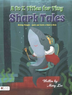 to Z Titles for Tiny Shark Tales : Writing Prompts - Ignite and Excite a Child to Write (Paperback)