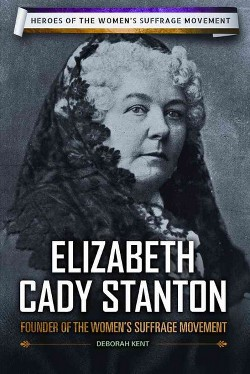 Elizabeth Cady Stanton : Founder of the Women's Suffrage Movement (Library) (Deborah Kent)