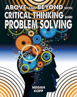 Above and Beyond With Critical Thinking and Problem Solving (Library) (Megan Kopp)