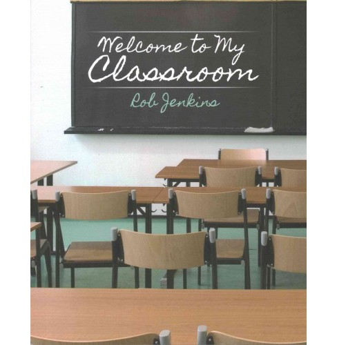 Welcome to My Classroom (Paperback) (Rob Jenkins) - image 1 of 1