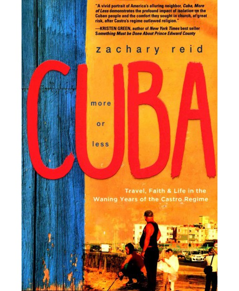 Cuba, More or Less : Travel, Faith & Life in the Waning Years of the Castro Regime (Paperback) (Zachary - image 1 of 1