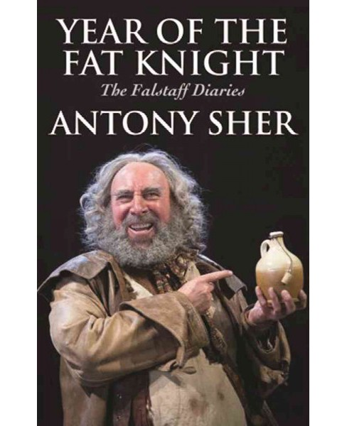 Year of the Fat Knight : The Falstaff Diaries (Paperback) (Anthony Sher) - image 1 of 1