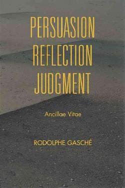 Persuasion, Reflection, Judgment : Ancillae Vitae (Hardcover) (Rodolphe Gascheu0301)