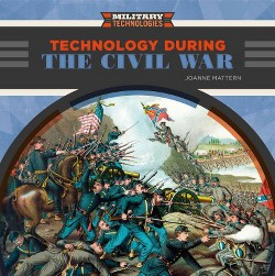 Technology During the Civil War (Library) (Joanne Mattern)