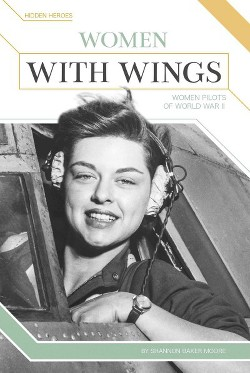 Women With Wings : Women Pilots of World War II (Library) (Shannon Baker Moore)
