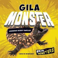 Gila Monster : Venomous Desert Dweller (Library) (Carolyn Bernhardt)