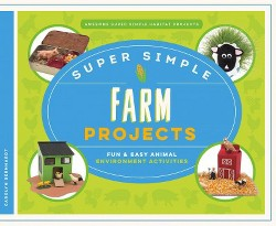 Super Simple Farm Projects : Fun & Easy Animal Environment Activities (Library) (Carolyn Bernhardt)