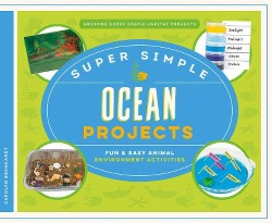 Super Simple Ocean Projects : Fun & Easy Animal Environment Activities (Library) (Carolyn Bernhardt)