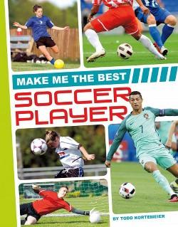 Make Me the Best Soccer Player (Library) (Todd Kortemeier)