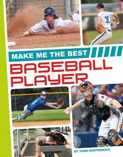 Make Me the Best Baseball Player (Library) (Todd Kortemeier)