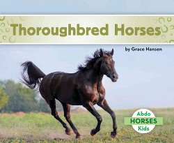 Thoroughbred Horses (Library) (Grace Hansen)
