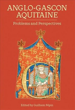 Anglo-Gascon Aquitaine : Problems and Perspectives (Hardcover)