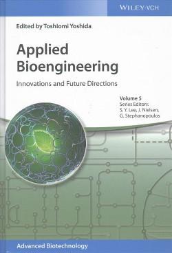 Applied Bioengineering : Innovations and Future Directions (Hardcover) (Toshiomi Yoshida & Sang Yup Lee