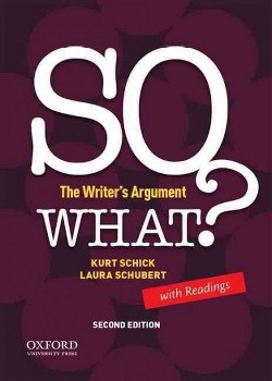 So What? : The Writer's Argument, With Readings (Paperback) (Kurt Schick & Laura Schubert)